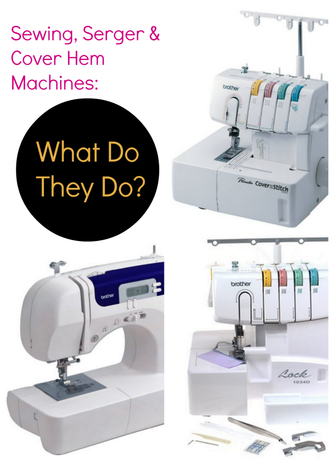 Sewing Machine vs. Serger vs. Cover Hem Machine: A Guide