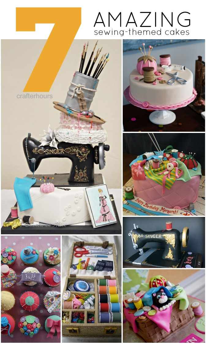crafterhours 7 amazing sewing themed cakes
