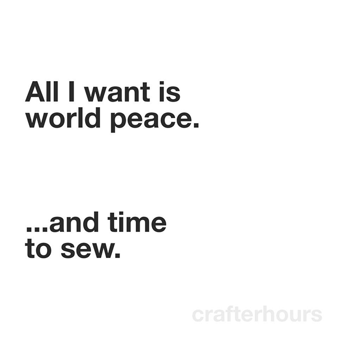 All I want is world peace... and time to sew!