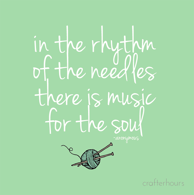 in the rhythm of the needles there is music for the soul -anon